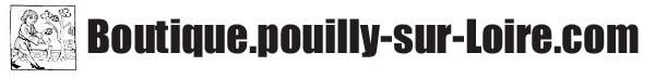 Boutique Pouilly Fumé sur Pouilly-sur-Loire.com